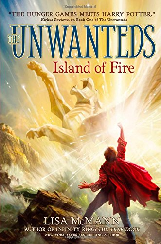 Island of Fire (Unwanteds (Numbered)): McMann, Lisa