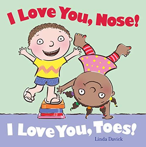 I Love You, Nose! I Love You, Toes! Format: Hardcover