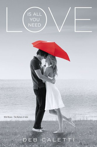 Love Is All You Need: Wild Roses;: Caletti, Deb