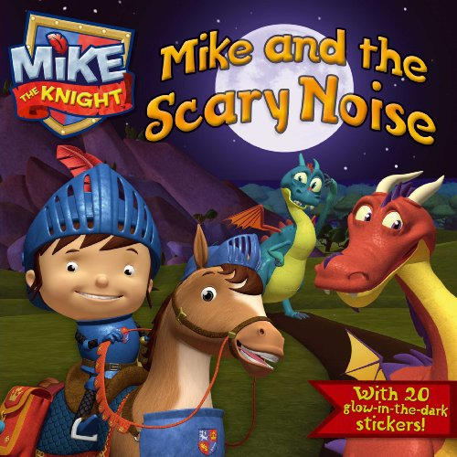 Mike and the Scary Noise (Mike the Knight)