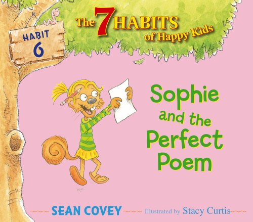 Sophie and the Perfect Poem: Habit 6 (The 7 Habits of Happy Kids): Covey, Sean