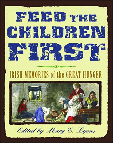 9781442482920: Feed the Children First: Irish Memories of the Great Hunger