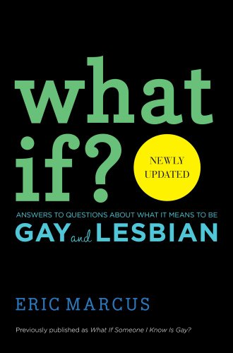 What If?: Answers to Questions About What It Means to Be Gay and Lesbian (1442482982) by Eric Marcus