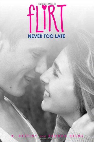 Never Too Late (Flirt (Simon Plus)): Destiny, A; Helms, Rhonda