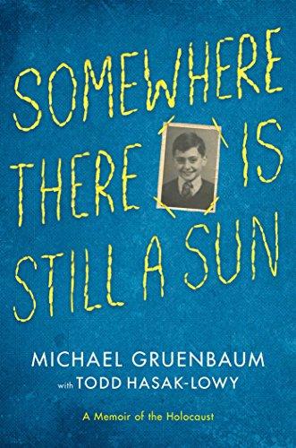 Somewhere There Is Still a Sun: A Memoir of the Holocaust: Gruenbaum, Michael; Hasak-Lowy, Todd