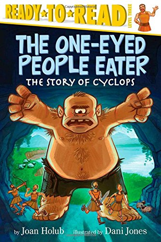 The One-Eyed People Eater: The Story of Cyclops (Ready-To-Read: Level 3): Holub, Joan