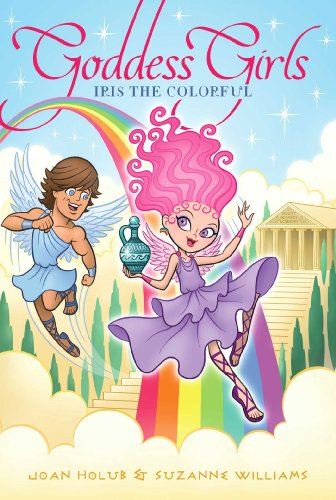Iris the Colorful (Goddess Girls (Paperback)): Holub, Joan; Williams, Suzanne