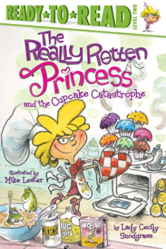 The Really Rotten Princess and the Cupcake Catastrophe (Ready-to-Reads): Snodgrass, Lady Cecily