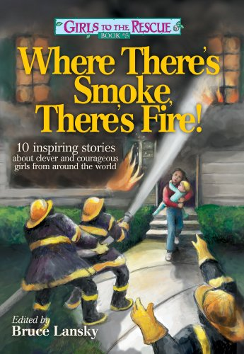 9781442491977: Girls to the Rescue #5―Where There's Smoke, There's Fire!: 10 inspiring stories about clever and courageous girls from around the world