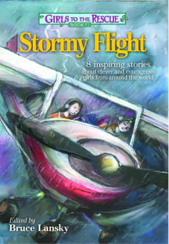 Girls to the Rescue #7 - Stormy Flight: 8 inspiring stories about clever and courageous girls from ...