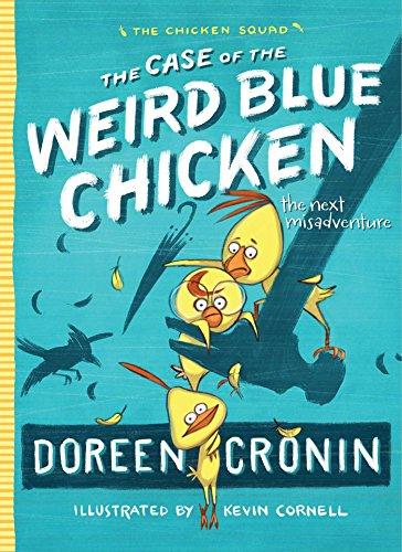 The Case of the Weird Blue Chicken: The Next Misadventure (Chicken Squad): Cronin, Doreen