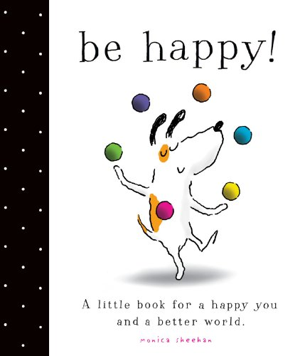 9781442498570: Be Happy!: A Little Book for a Happy You and a Better World