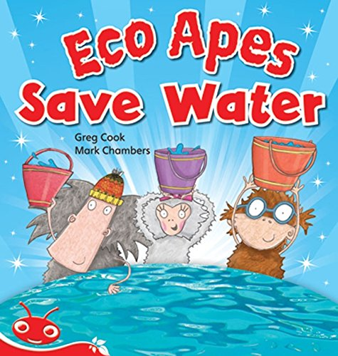 Bug Club Level 4 - Red: Eco Apes Save Water (Reading Level 4/F&P Level C) (Paperback): Greg ...