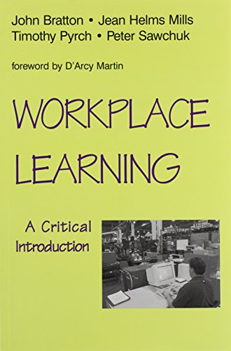Workplace Learning : A Critical Introduction: John Bratton; Jean