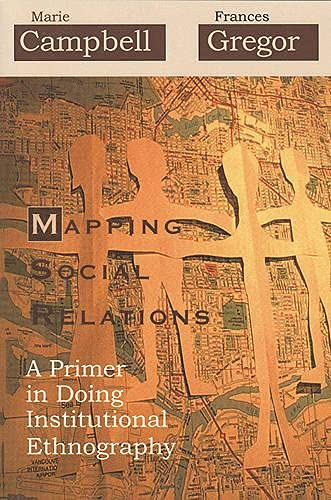 9781442601192: Mapping Social Relations: A Primer in Doing Institutional Ethnography