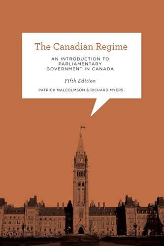 The Canadian Regime: An Introduction to Parliamentary: Malcolmson, Patrick; Myers,