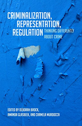Criminalization, Representation, Regulation: Thinking Differently about Crime: Deborah R. Brock