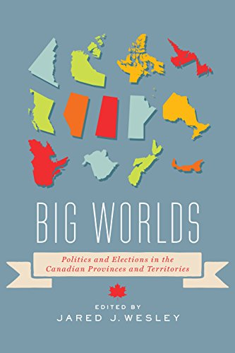 9781442608313: Big Worlds: Politics and Elections in the Canadian Provinces and Territories