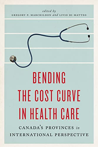 Bending the Cost Curve in Health Care: Canada s Provinces in International Perspective (Paperback)