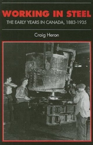 Working in Steel: The Early Years in Canada, 1883-1935 (Canadian Social History Series): Heron, ...