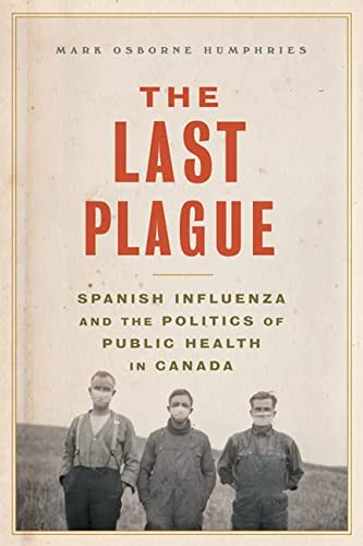 9781442610446: The Last Plague: Spanish Influenza and the Politics of Public Health in Canada