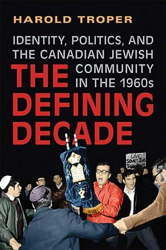 The Defining Decade: Identity, Politics, and the: Troper, Harold