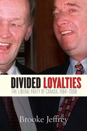 9781442610651: Divided Loyalties: The Liberal Party of Canada, 1984-2008