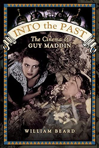 9781442610668: Into the Past: The Cinema of Guy Maddin
