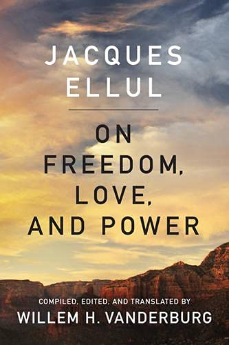 On Freedom, Love, and Power: Jacques Ellul