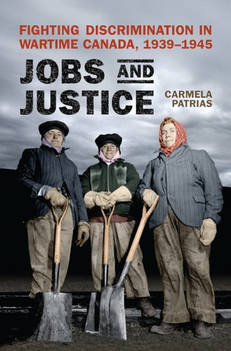 Jobs and Justice: Fighting Discrimination in Wartime Canada, 1939-1945: Patrias, Carmela