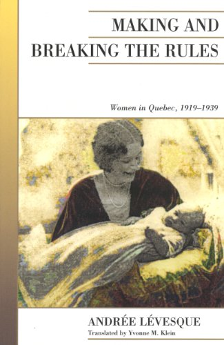 9781442611382: Making and Breaking the Rules: Women in Quebec, 1919-1939 (Canadian Social History Series)