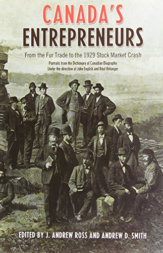 9781442612860: Canada's Entrepreneurs: From The Fur Trade to the 1929 Stock Market Crash: Portraits from the Dictionary of Canadian Biography