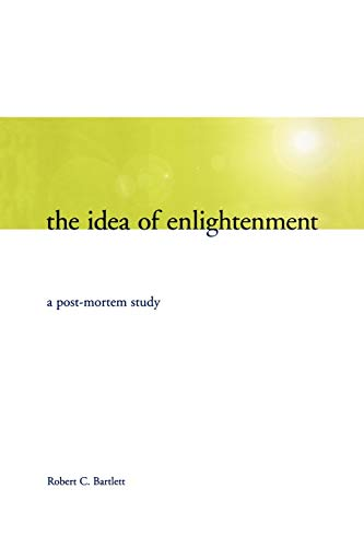 The Idea of Enlightenment: A Postmortem Study: Robert C. Bartlett
