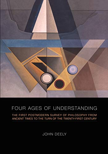 9781442613010: Four Ages of Understanding: The First Postmodern Survey of Philosophy from Ancient Times to the Turn of the Twenty-First Century (Toronto Studies in Semiotics and Communication)