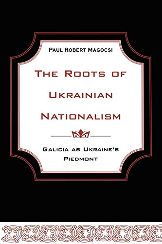 9781442613140: The Roots of Ukrainian Nationalism: Galicia as Ukraine's Piedmont (Heritage)