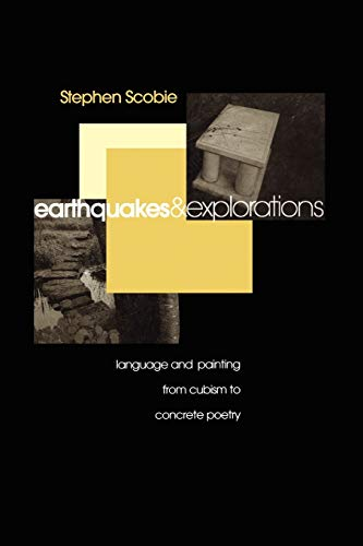 Earthquakes and Explorations: Language and Painting from Cubism to Concrete Poetry: Stephen Scobie