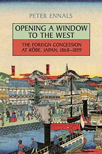 Opening a Window to the West: The Foreign Concession at Kobe, Japan, 1868-1899 (Paperback): Peter ...