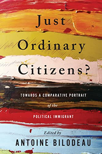 9781442614444: Just Ordinary Citizens?: Towards a Comparative Portrait of the Political Immigrant