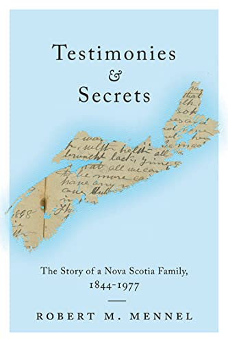 9781442614789: Testimonies and Secrets: The Story of a Nova Scotia Family, 1844-1977