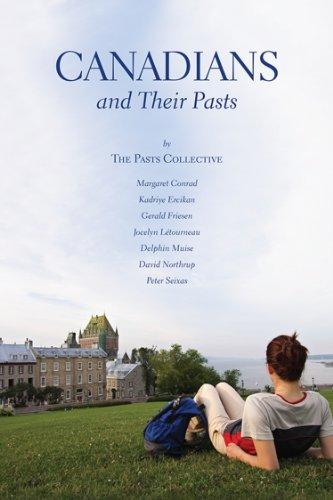 Canadians and Their Pasts: Conrad, Margaret; Ercikan, Kadriye; Friesen, Gerald; Létourneau, Jocelyn...
