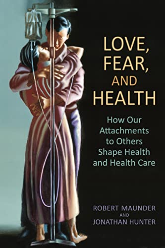 9781442615601: Love, Fear, and Health: How Our Attachments to Others Shape Health and Health Care