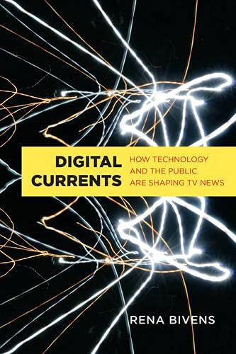 9781442615861: Digital Currents: How Technology and the Public are Shaping TV News