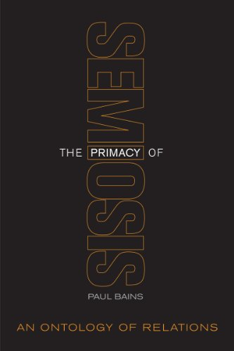 9781442626980: The Primacy of Semiosis: An Ontology of Relations (Toronto Studies in Semiotics and Communication)