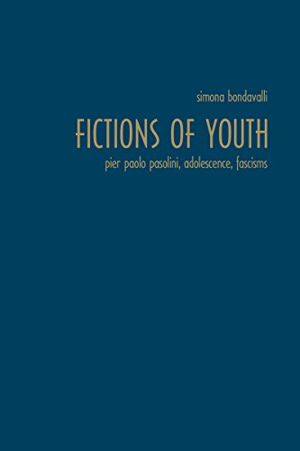 Fictions of Youth: Pier Paolo Pasolini, Adolescence, Fascisms (Toronto Italian Studies): Bondavalli...