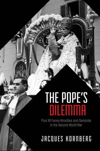 The Pope's Dilemma: Pius XII Faces Atrocities and Genocide in the Second World War (German and...