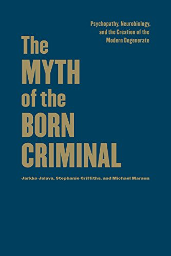 9781442628366: The Myth of the Born Criminal: Psychopathy, Neurobiology, and the Creation of the Modern Degenerate