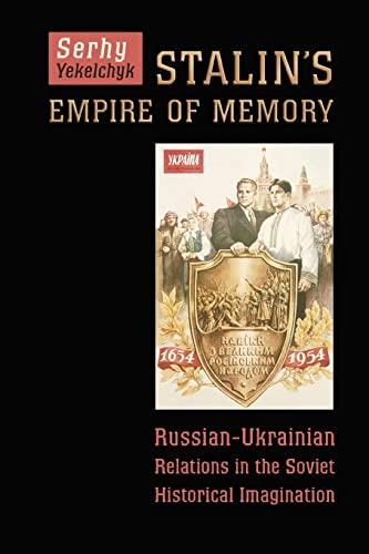 9781442628465: Stalin's Empire of Memory: Russian-Ukrainian Relations in the Soviet Historical Imagination