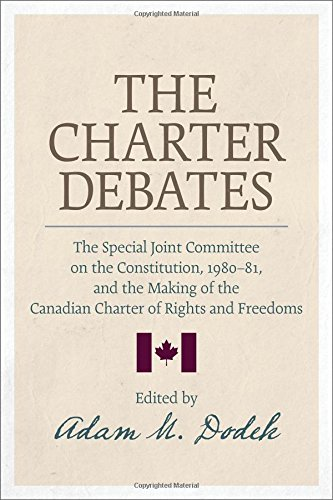 The Charter Debates: The Special Joint Committee on the Constitution, 1980-81, and the Making of ...