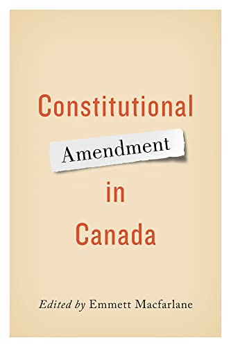 Constitutional Amendment in Canada: University of Toronto Press, Scholarly Publishing Division