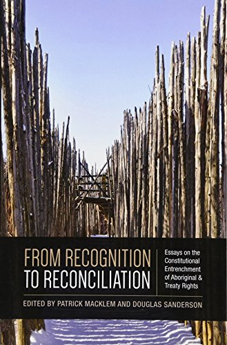 From Recognition to Reconciliation: Essays on the Constitutional Entrenchment of Aboriginal and ...